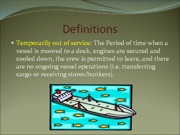 Definitions Temporarily out of service: The Period of time when a vessel is moored