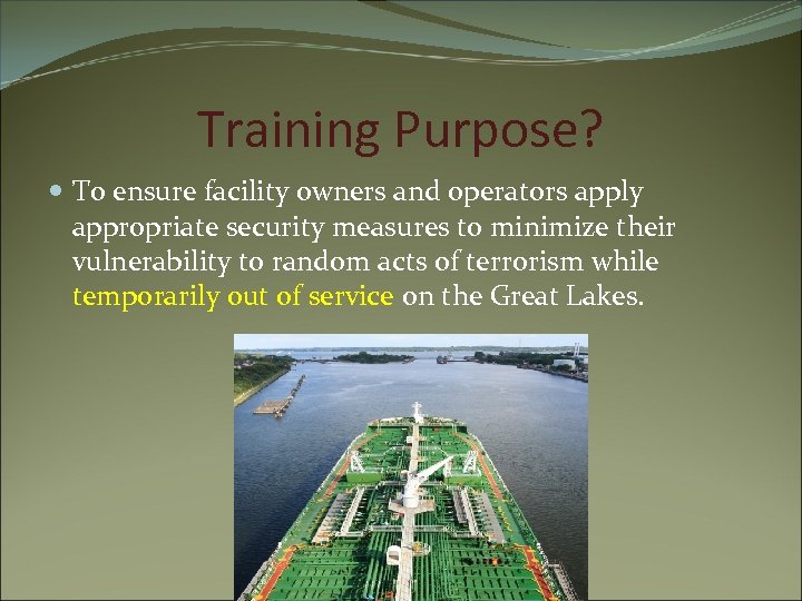Training Purpose? To ensure facility owners and operators apply appropriate security measures to minimize