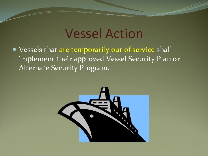 Vessel Action Vessels that are temporarily out of service shall implement their approved Vessel