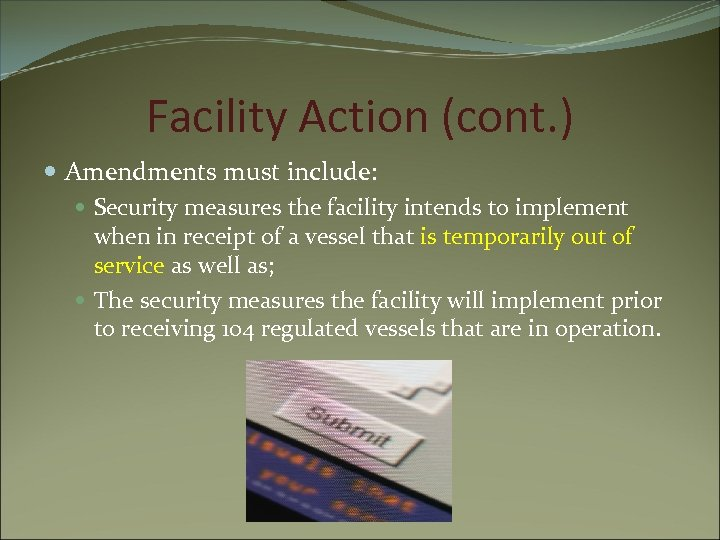 Facility Action (cont. ) Amendments must include: Security measures the facility intends to implement