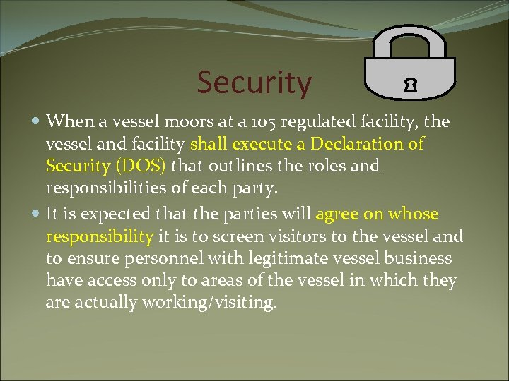 Security When a vessel moors at a 105 regulated facility, the vessel and facility