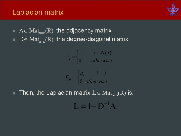 Laplacian matrix n A Matn n(R) the adjacency matrix D Matn n(R) the degree-diagonal