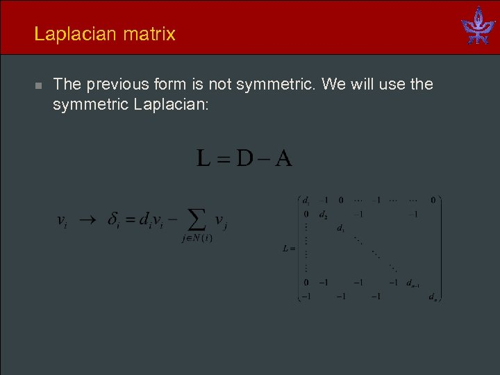 Laplacian matrix n The previous form is not symmetric. We will use the symmetric
