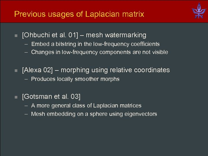 Previous usages of Laplacian matrix n [Ohbuchi et al. 01] – mesh watermarking –
