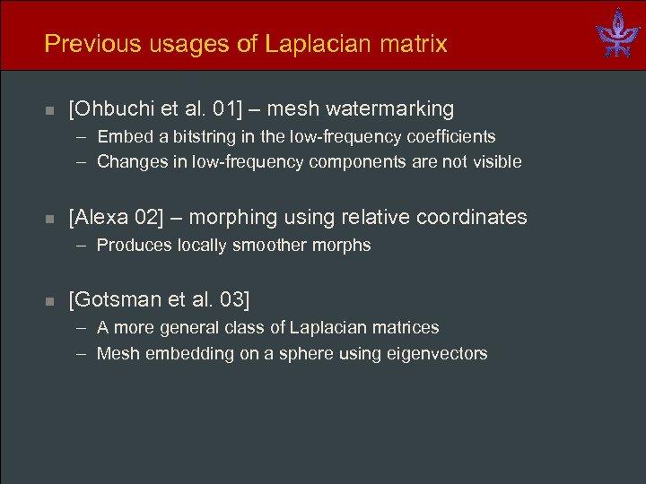 Previous usages of Laplacian matrix n [Ohbuchi et al. 01] – mesh watermarking –