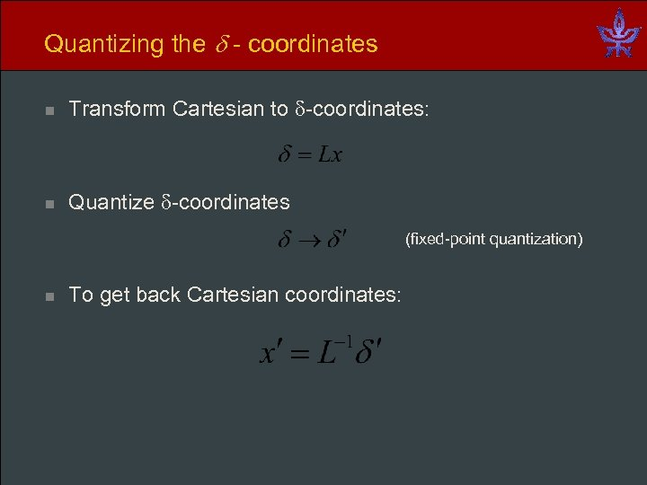 Quantizing the - coordinates n Transform Cartesian to -coordinates: n Quantize -coordinates (fixed-point quantization)