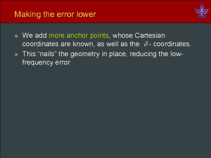 Making the error lower n n We add more anchor points, whose Cartesian coordinates