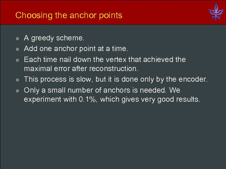 Choosing the anchor points n n n A greedy scheme. Add one anchor point