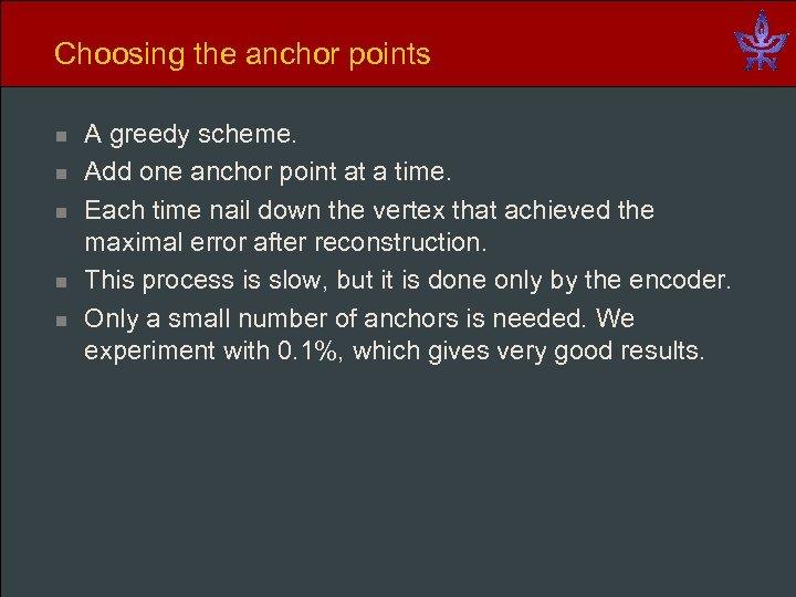 Choosing the anchor points n n n A greedy scheme. Add one anchor point