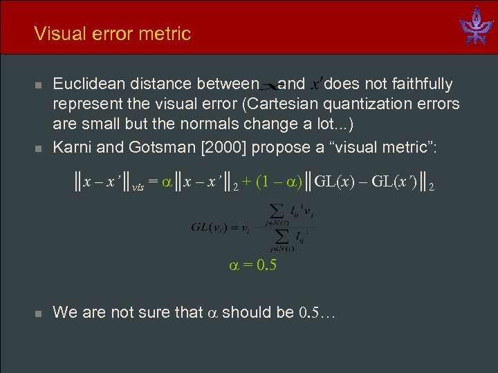 Visual error metric n n Euclidean distance between and does not faithfully represent the