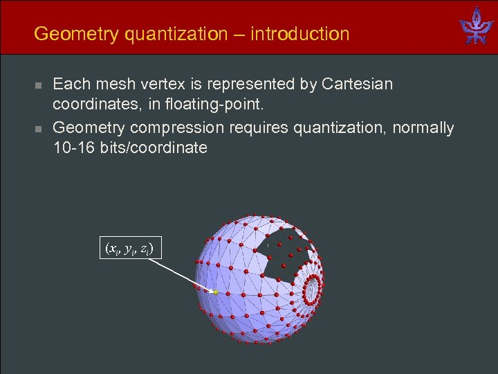 Geometry quantization – introduction n n Each mesh vertex is represented by Cartesian coordinates,