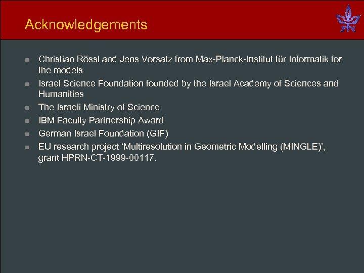 Acknowledgements n n n Christian Rössl and Jens Vorsatz from Max-Planck-Institut für Informatik for