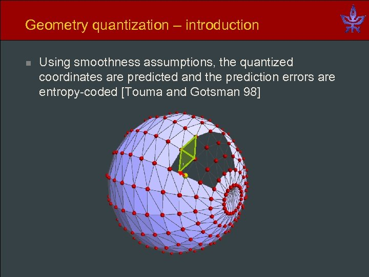 Geometry quantization – introduction n Using smoothness assumptions, the quantized coordinates are predicted and