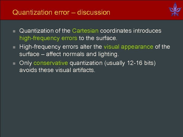 Quantization error – discussion n Quantization of the Cartesian coordinates introduces high-frequency errors to