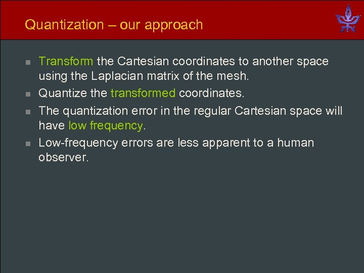 Quantization – our approach n n Transform the Cartesian coordinates to another space using