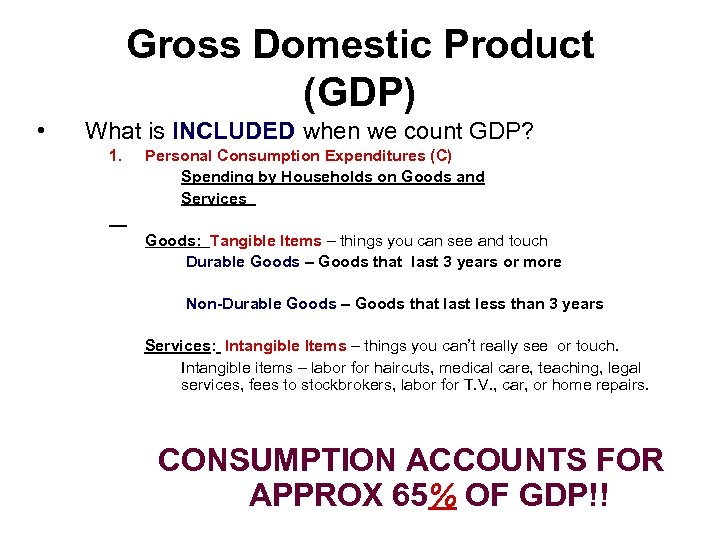 Gross Domestic Product (GDP) • What is INCLUDED when we count GDP? 1. Personal