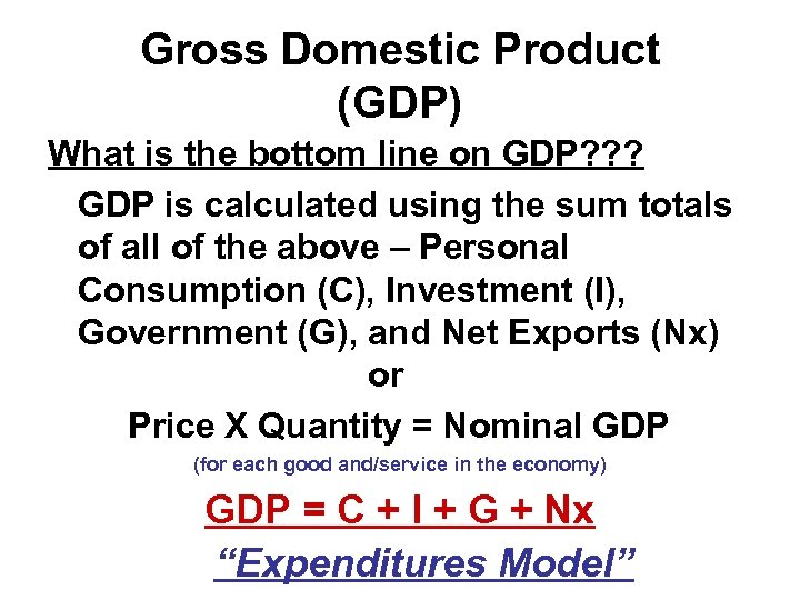 Gross Domestic Product (GDP) What is the bottom line on GDP? ? ? GDP