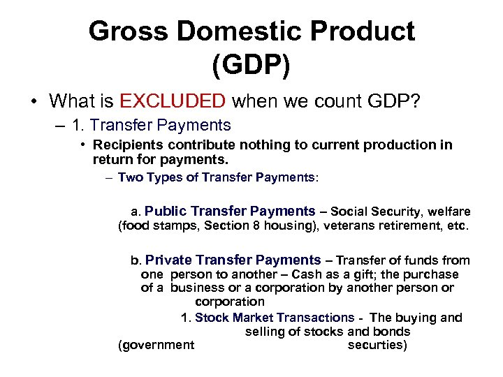Gross Domestic Product (GDP) • What is EXCLUDED when we count GDP? – 1.