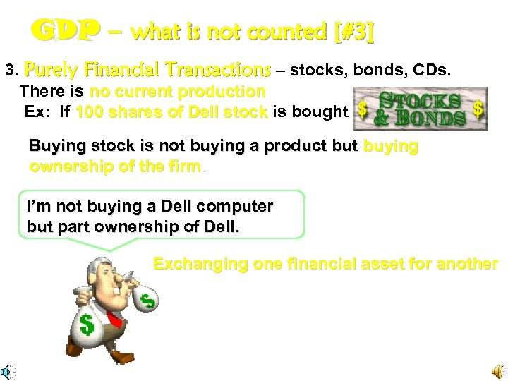 GDP – what is not counted [#3] 3. Purely Financial Transactions – stocks, bonds,