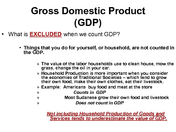 Gross Domestic Product (GDP) • What is EXCLUDED when we count GDP? • Things
