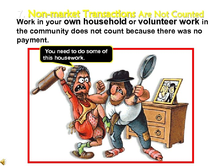 7. Non-market Transactions Are Not Counted Work in your own household or volunteer work