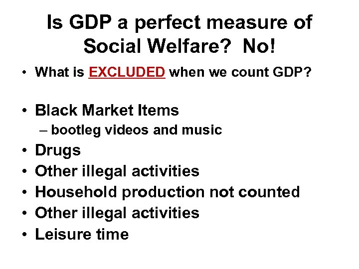 Is GDP a perfect measure of Social Welfare? No! • What is EXCLUDED when