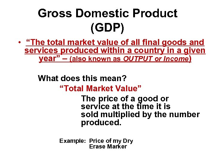 "Gross Domestic Product (GDP) • ""The total market value of all final goods and"
