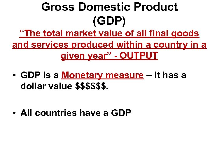 "Gross Domestic Product (GDP) ""The total market value of all final goods and services"