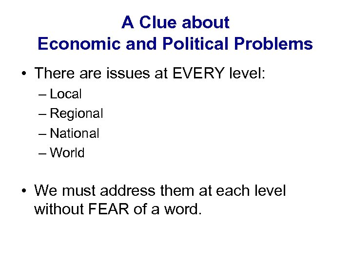 A Clue about Economic and Political Problems • There are issues at EVERY level:
