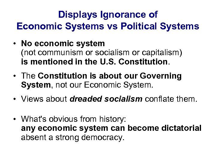 Displays Ignorance of Economic Systems vs Political Systems • No economic system (not communism