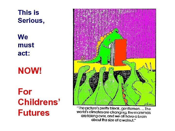This is Serious, We must act: NOW! For Childrens' Futures