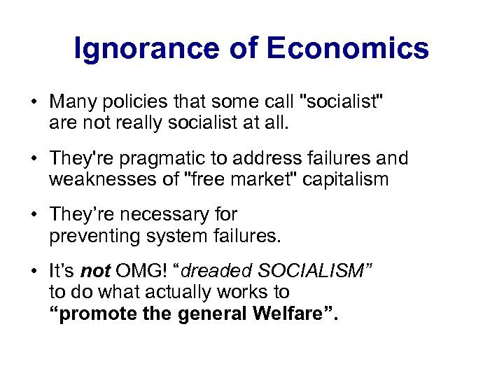 Ignorance of Economics • Many policies that some call
