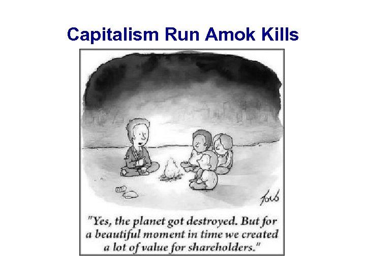Capitalism Run Amok Kills