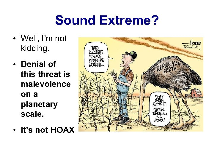 Sound Extreme? • Well, I'm not kidding. • Denial of this threat is malevolence