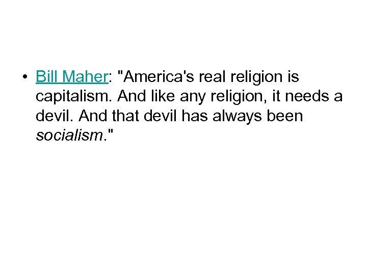 • Bill Maher: