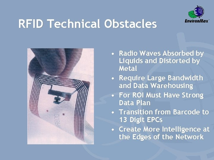 RFID Technical Obstacles • Radio Waves Absorbed by Liquids and Distorted by Metal •