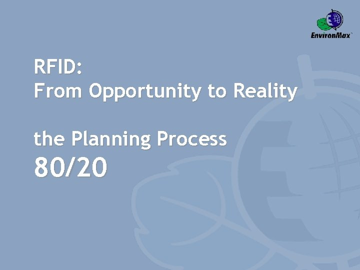 RFID: From Opportunity to Reality the Planning Process 80/20