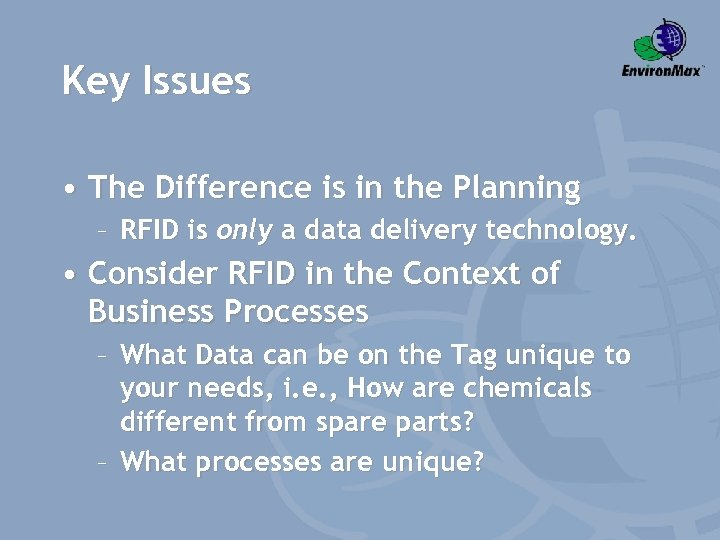 Key Issues • The Difference is in the Planning – RFID is only a