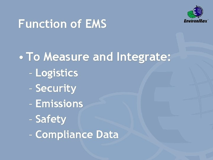 Function of EMS • To Measure and Integrate: – Logistics – Security – Emissions
