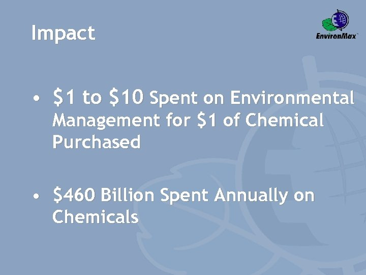 Impact • $1 to $10 Spent on Environmental Management for $1 of Chemical Purchased