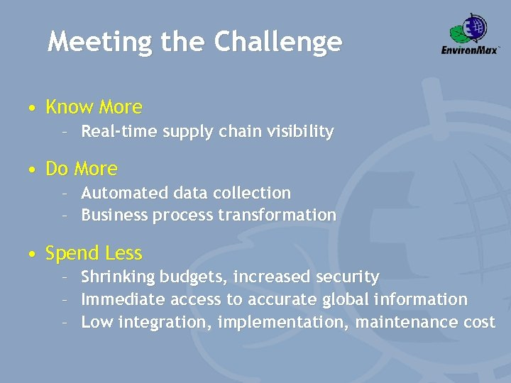 Meeting the Challenge • Know More – Real-time supply chain visibility • Do More