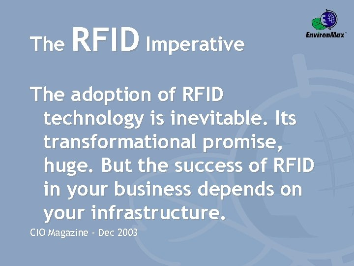 The RFID Imperative The adoption of RFID technology is inevitable. Its transformational promise, huge.