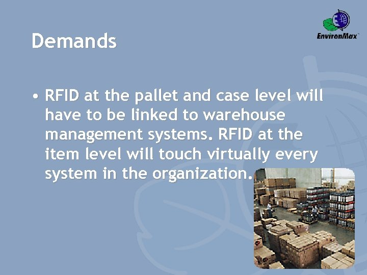 Demands • RFID at the pallet and case level will have to be linked