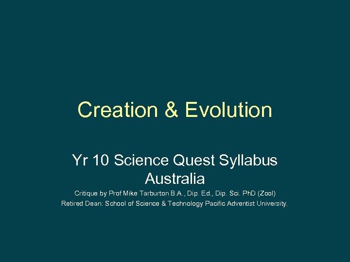 Creation & Evolution Yr 10 Science Quest Syllabus Australia Critique by Prof Mike Tarburton