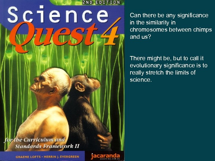 Can there be any significance in the similarity in chromosomes between chimps and us?