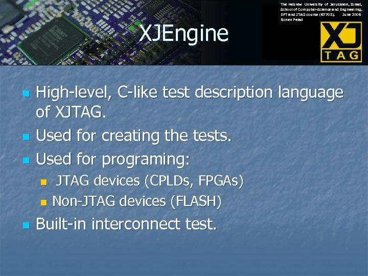 XJEngine n n n High-level, C-like test description language of XJTAG. Used for creating