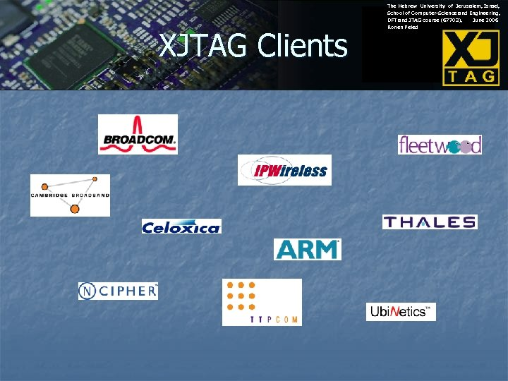XJTAG Clients The Hebrew University of Jerusalem, Israel, School of Computer-Science and Engineering, DFT