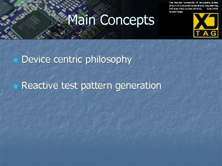 Main Concepts n Device centric philosophy n Reactive test pattern generation The Hebrew University
