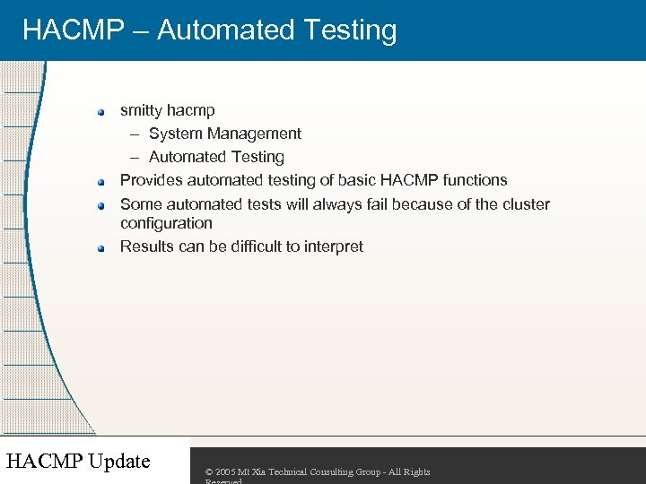 HACMP – Automated Testing smitty hacmp – System Management – Automated Testing Provides automated