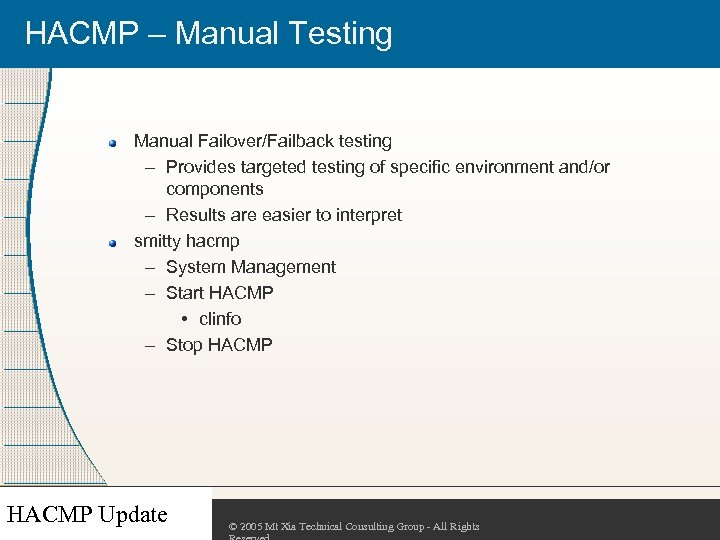 HACMP – Manual Testing Manual Failover/Failback testing – Provides targeted testing of specific environment